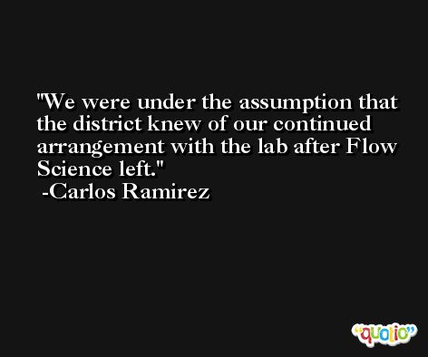 We were under the assumption that the district knew of our continued arrangement with the lab after Flow Science left. -Carlos Ramirez