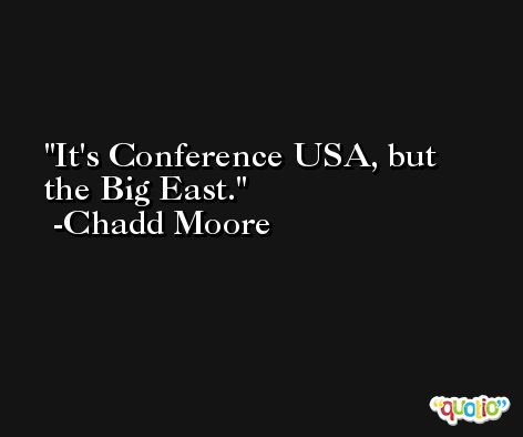 It's Conference USA, but the Big East. -Chadd Moore