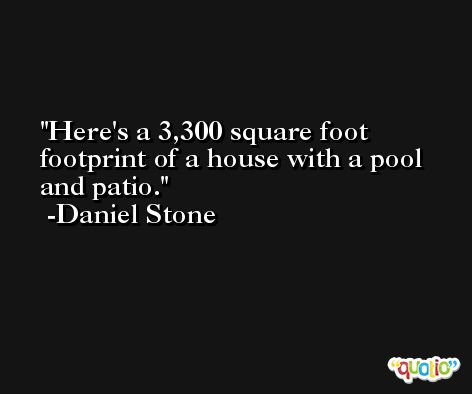 Here's a 3,300 square foot footprint of a house with a pool and patio. -Daniel Stone