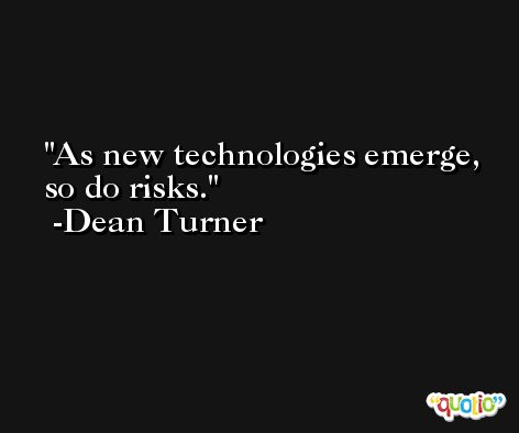 As new technologies emerge, so do risks. -Dean Turner