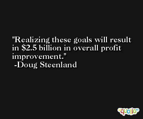 Realizing these goals will result in $2.5 billion in overall profit improvement. -Doug Steenland