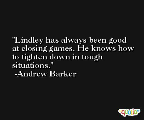 Lindley has always been good at closing games. He knows how to tighten down in tough situations. -Andrew Barker