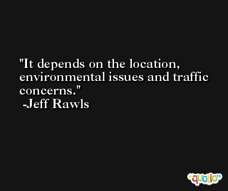 It depends on the location, environmental issues and traffic concerns. -Jeff Rawls