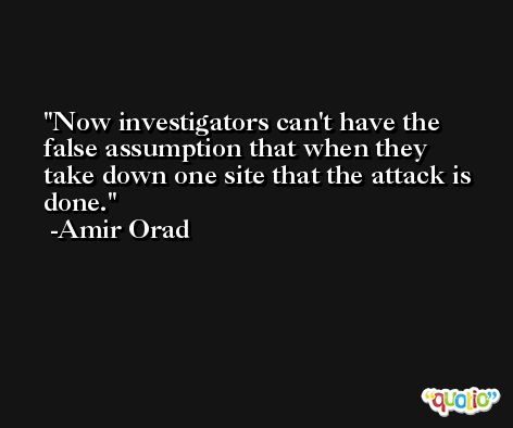 Now investigators can't have the false assumption that when they take down one site that the attack is done. -Amir Orad