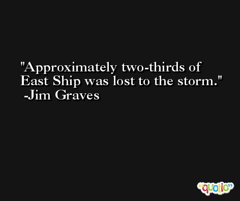 Approximately two-thirds of East Ship was lost to the storm. -Jim Graves