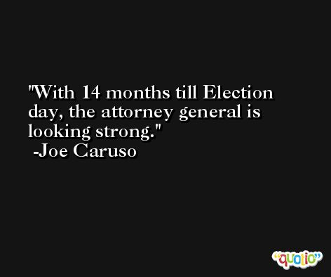 With 14 months till Election day, the attorney general is looking strong. -Joe Caruso