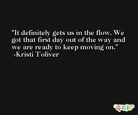 It definitely gets us in the flow. We got that first day out of the way and we are ready to keep moving on. -Kristi Toliver