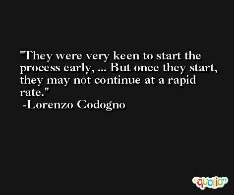 They were very keen to start the process early, ... But once they start, they may not continue at a rapid rate. -Lorenzo Codogno