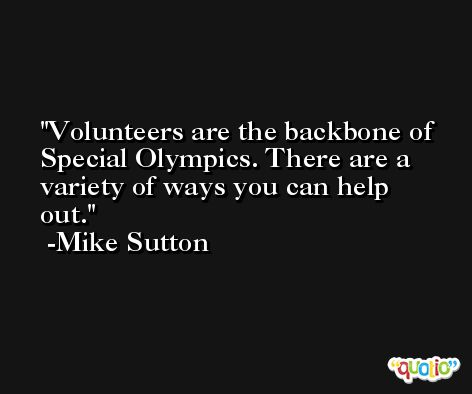 Volunteers are the backbone of Special Olympics. There are a variety of ways you can help out. -Mike Sutton