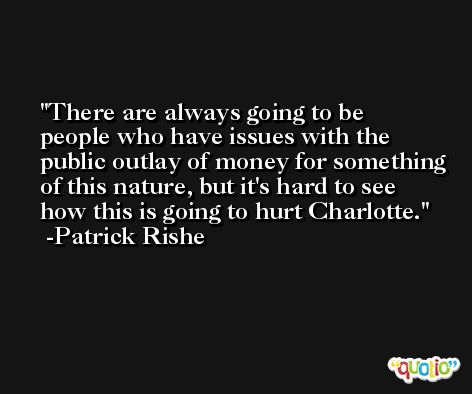 There are always going to be people who have issues with the public outlay of money for something of this nature, but it's hard to see how this is going to hurt Charlotte. -Patrick Rishe
