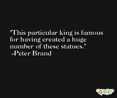 This particular king is famous for having created a huge number of these statues. -Peter Brand