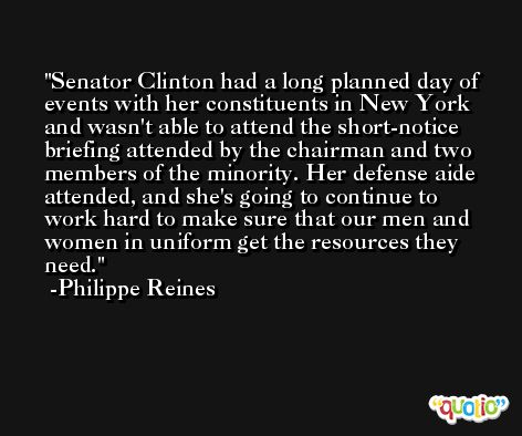 Senator Clinton had a long planned day of events with her constituents in New York and wasn't able to attend the short-notice briefing attended by the chairman and two members of the minority. Her defense aide attended, and she's going to continue to work hard to make sure that our men and women in uniform get the resources they need. -Philippe Reines