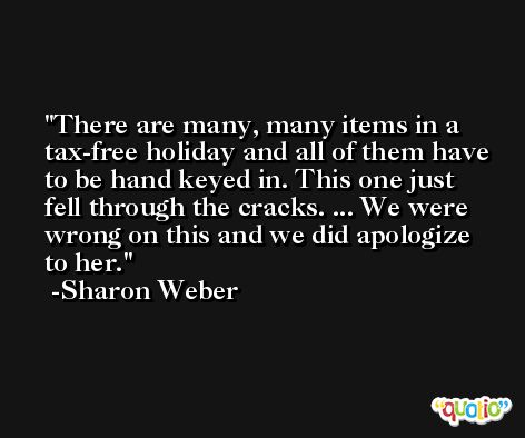 There are many, many items in a tax-free holiday and all of them have to be hand keyed in. This one just fell through the cracks. ... We were wrong on this and we did apologize to her. -Sharon Weber