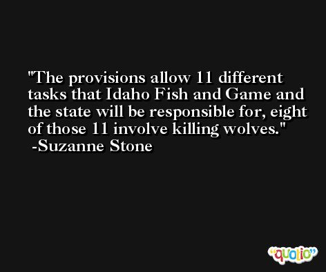 The provisions allow 11 different tasks that Idaho Fish and Game and the state will be responsible for, eight of those 11 involve killing wolves. -Suzanne Stone