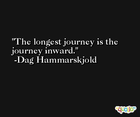 The longest journey is the journey inward. -Dag Hammarskjold